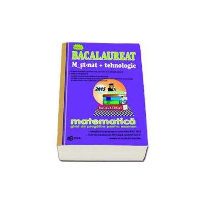 Bacalaureat Matematica 2015 - M_Stiintele_Naturii, M_Tehnologic. Ghid de pregatire pentru examen