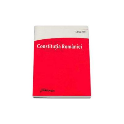 Constitutia Romaniei - Editia a 5-a, actualizata la data de 25 septembrie 2014