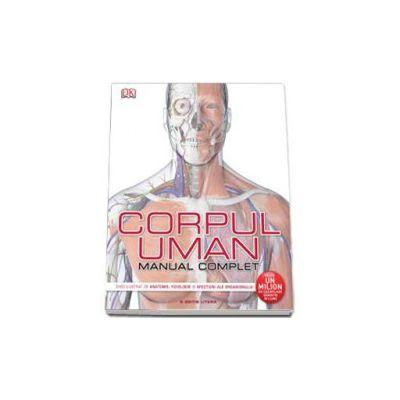 Corpul uman. Manual complet Ghid ilustrat de anatomie, fiziologie si afectiuni ale organismului (Steve Parker)