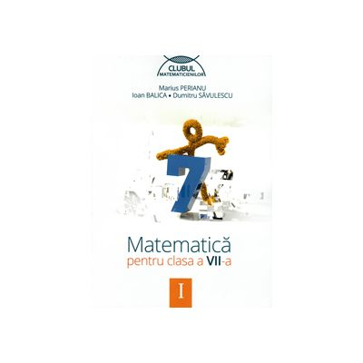 Matematica pentru clasa a VII-a - Semestru I - Clubul matematicienilor