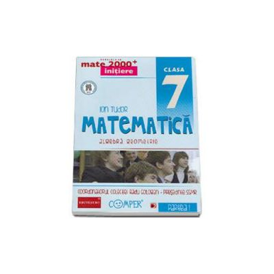 Mate 2000 pentru clasa a VII-a . Semestrul I, INITIERE. Matematica - Algebra, Geometrie. Editia a II-a revizuita
