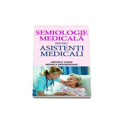 Semiologie medicala pentru asistentii medicali de Monica Moldoveanu si Mihaela Vasile