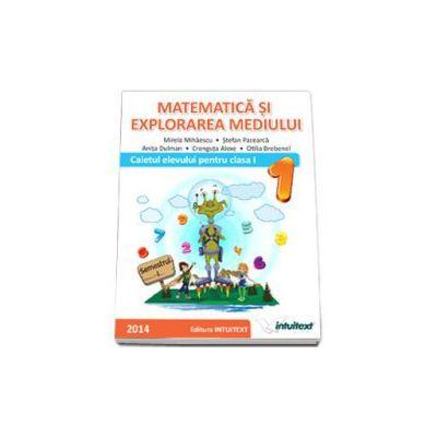 Matematica si explorarea mediului. Caietul elevului pentru semestrul I, pentru clasa I (Mirela Mihaescu)