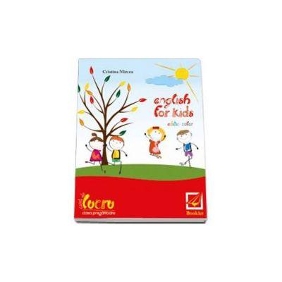 Cristina Mircea, English for kids Caiet de lucru clasa pentru clasa pregatitoare. Editie color