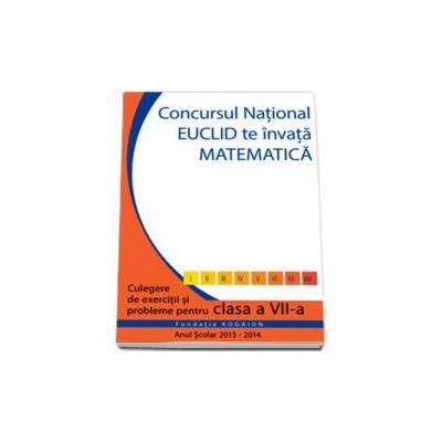 Culegere matematica Euclid clasa a VII-a, editia 2013 - 2014. Concursul EUCLID te invata matematica