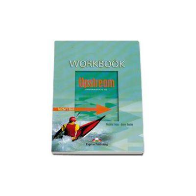 Curs pentru limba engleza. Upstream Intermediate B2 Teachers Workbook Caiet pentru clasa a IX-a - Editia veche
