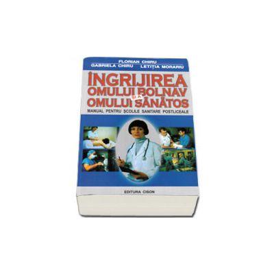 Ingrijirea omului bolnav si a omului sanatos - Editia a III-a. Manual pentru scolile sanitare postliceale