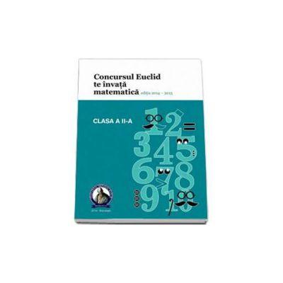 Culegere matematica Euclid clasa a II-a, editia 2014 - 2015. Concursul EUCLID te invata matematica