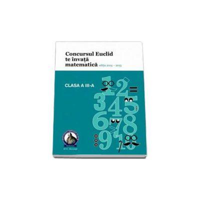 Culegere matematica Euclid clasa a III-a, editia 2014 - 2015. Concursul EUCLID te invata matematica