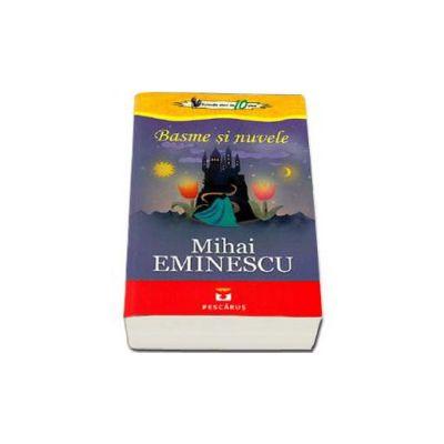 Basme si nuvele - Mihai Eminescu. Colectia elevi de 10 plus