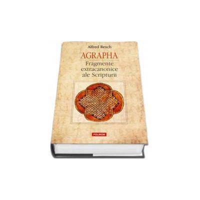 Agrapha. Fragmente extracanonice ale Scripturii. Traducere, editie ingrijita si introducere de Mihnea Moroianu