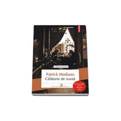 Patrick Modiano, Calatorie de nunta - Traducere din limba franceza de Elena-Brandusa Steiciuc