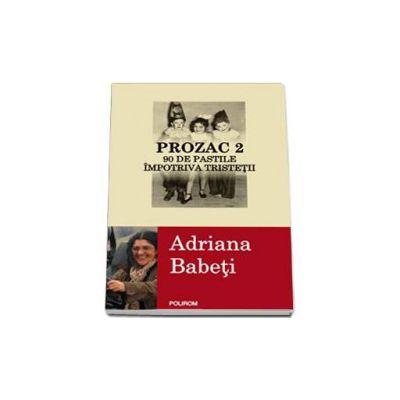 Adriana Babeti, Prozac 2. 90 de pastile impotriva tristetii