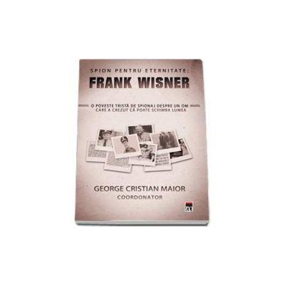 Spion pentru eternitate : Frank Wisner (George Cristian Maior)