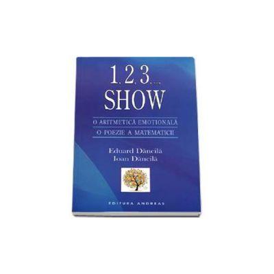 1, 2, 3, ...Show. O aritmetica emotionala, o poezie a matematicii (Eduard Dancila)