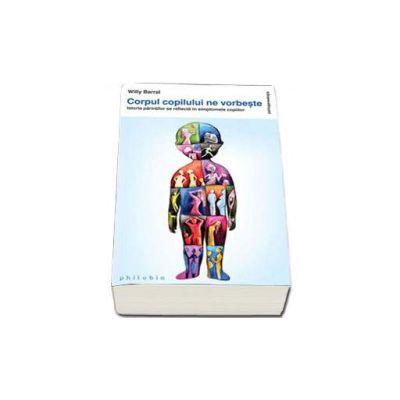 Willy Barral, Corpul copilului ne vorbeste - Istoria parintilor se reflecta in simptomele copiilor