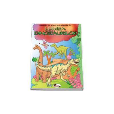 Joaca-te si construieste in Lumea Dinozaurilor