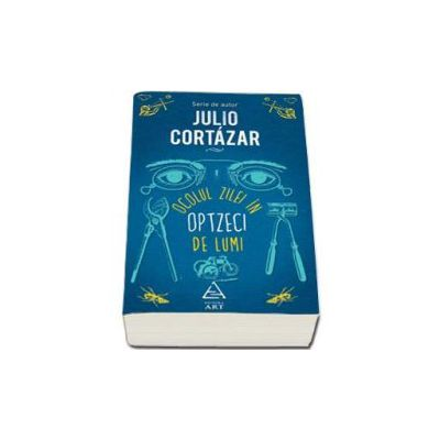Julio Cortazar, Ocolul zilei in optzeci de lumi