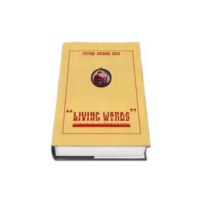 Living Words - Father Arsenie Boca