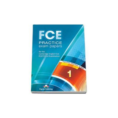 Curs de limba engleza FCE Practice exam papers 1 for the Cambridge English First FCE-FCE (fs) Examination. Manualul elevului - Editie revizuita 2015