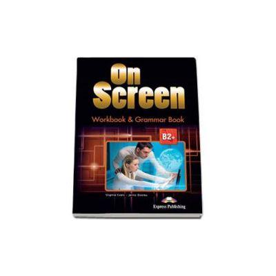 Curs de limba engleza On Screen B2+ Workbook and Grammar book. Caiet de lucru si carte de gramatica pentru clasa a X-a (Editie revizuita 2015)
