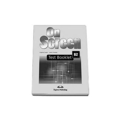 Curs de limba engleza On screen B2 Test Booklet. Carte de teste pentru clasa a X-a (Editie revizuita 2015)