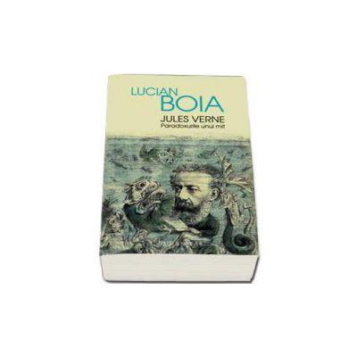 Jules Verne - Paradoxurile unui mit (Lucian Boia)