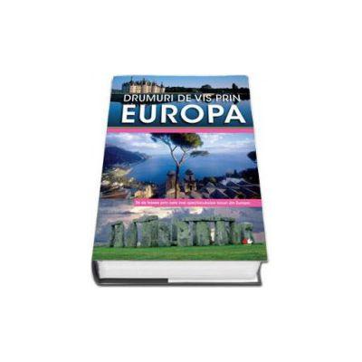Drumuri de vis prin Europa - 26 de trasee prin cele mai spectaculoase locuri din Europa