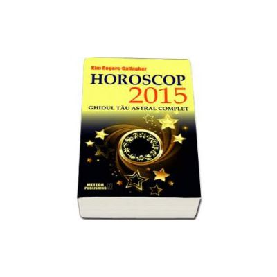 Kim Rogers Gallagher, Horoscop 2015. Ghidul tau astral complet