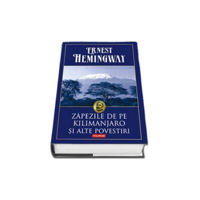 Zapezile de pe Kilimanjaro si alte povestiri - Editie cu coperti cartonate