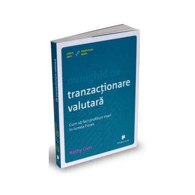 Kathy Lien, Minighid de tranzactionare valutara - Cum sa faci profituri mari in lumea Forex