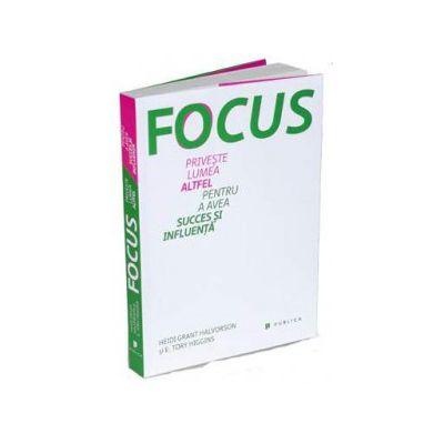 Focus - Priveste lumea altfel pentru a avea succes si influenta (Heidi Grant Halvorson)