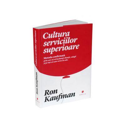 Cultura serviciilor superioare. Metoda confirmata prin care sa va incantati clientii, colegii si pe toti cei care va ies in cale.