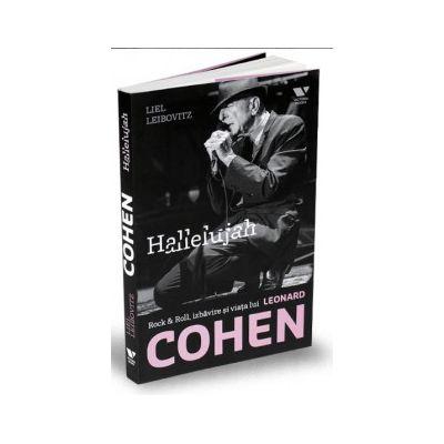 Hallelujah. Rock - Roll, izbavire si viata lui Leonard Cohen (Liel Leibovitz)