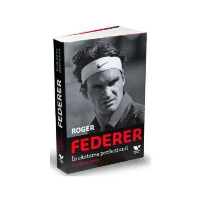 Roger Federer. In cautarea perfectiunii