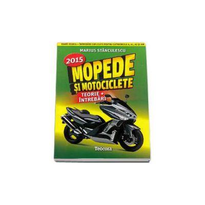 Mopede si Motociclete 2015 - Teorie si Intrebari, explicate pentru categoriile A, A1, A2 si AM
