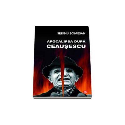 Sergiu Somesan, Apocalipsa dupa Ceausescu