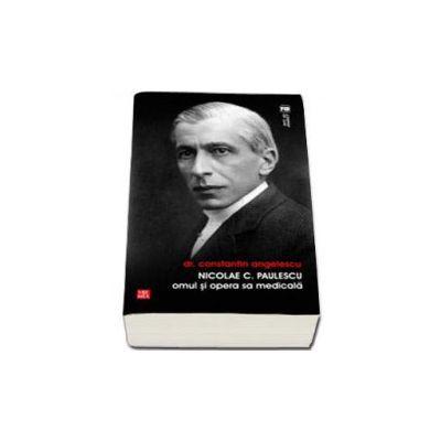 Nicolae C. Paulescu. Omul si opera sa medicala (Dr. Constantin Angelescu)