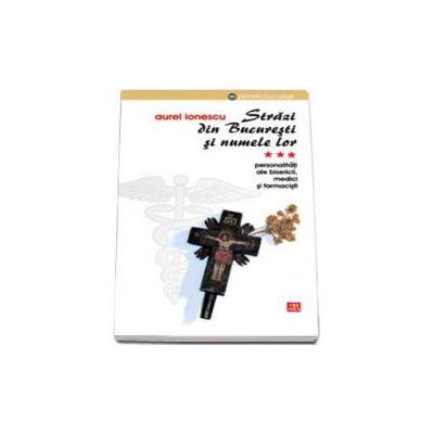 Aurel Ionescu, Strazi din Bucuresti si numele lor - PersonalitatI ale Bisericii. Medici si farmacisti