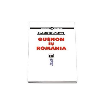 Guenon in Romania. Eliade, Valsan, Geticus si ceilalti. Succesul lui Guenon printre romani (Claudio Mutti)