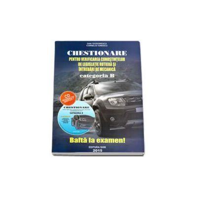 Chestionare 2015 Categoria B, pentru obtinerea permisului auto - Verificarea cunostintelor de legislatie rutiera si intrebari de mecanica (Contine CD interactiv)