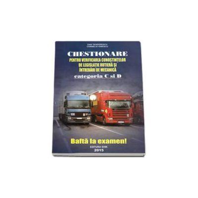 Chestionare 2015 Categoriile C si D, pentru obtinerea permisului de conducere auto. Verificarea cunostintelor de legislatie rutiera si intrebari de mecanica