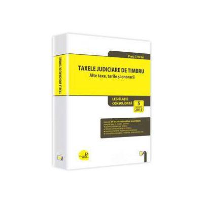 Taxele judiciare de timbru - Alte taxe, tarife si onorarii: legislatie consolidata: 5 ianuarie 2015