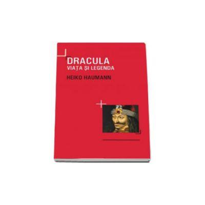 Dracula. Viata si legenda