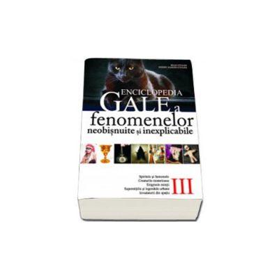 Enciclopedia Gale a fenomenelor neobisnuite si inexplicabile - Volumul III