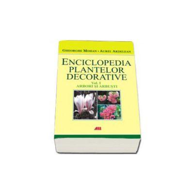 Enciclopedia plantelor decorative. Arbori si arbusti - Volumul I
