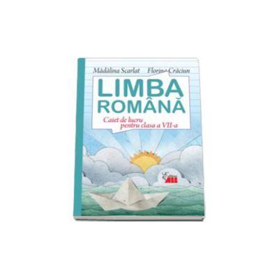 Limba romana. Caiet de lucru pentru clasa VII-a