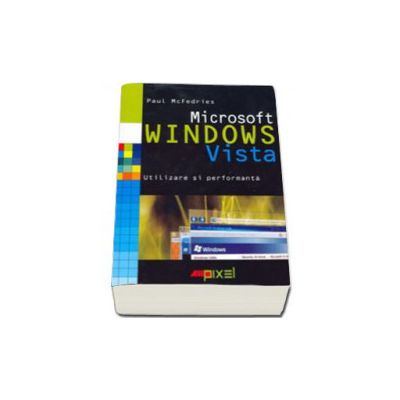 MICROSOFT WINDOWS VISTA. UTILIZARE SI PERFORMANTA