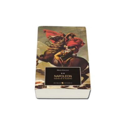 Napoleon volumul II. Soarele de la Austerlitz