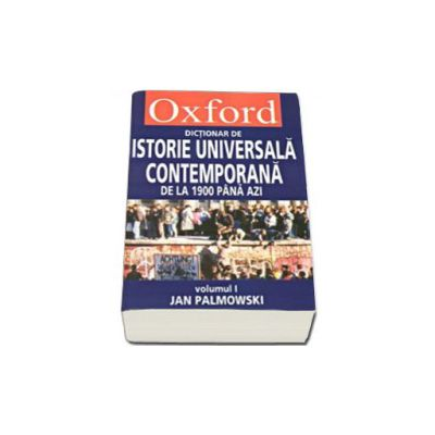DICTIONAR OXFORD DE ISTORIE UNIVERSALA CONTEMPORANA, VOL I + II